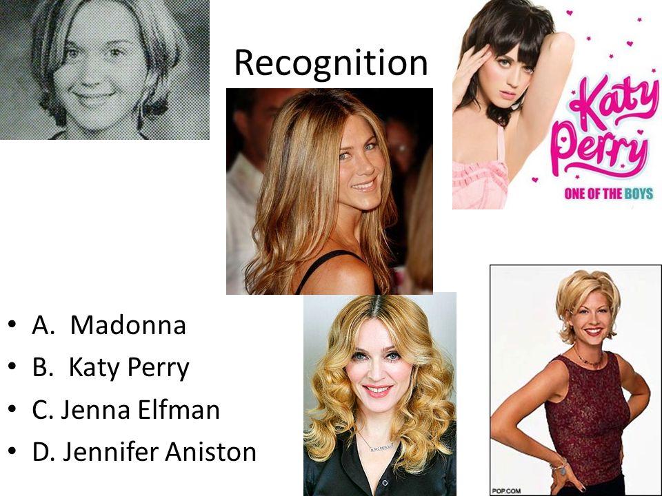 Recognition A. Madonna B. Katy Perry C. Jenna Elfman