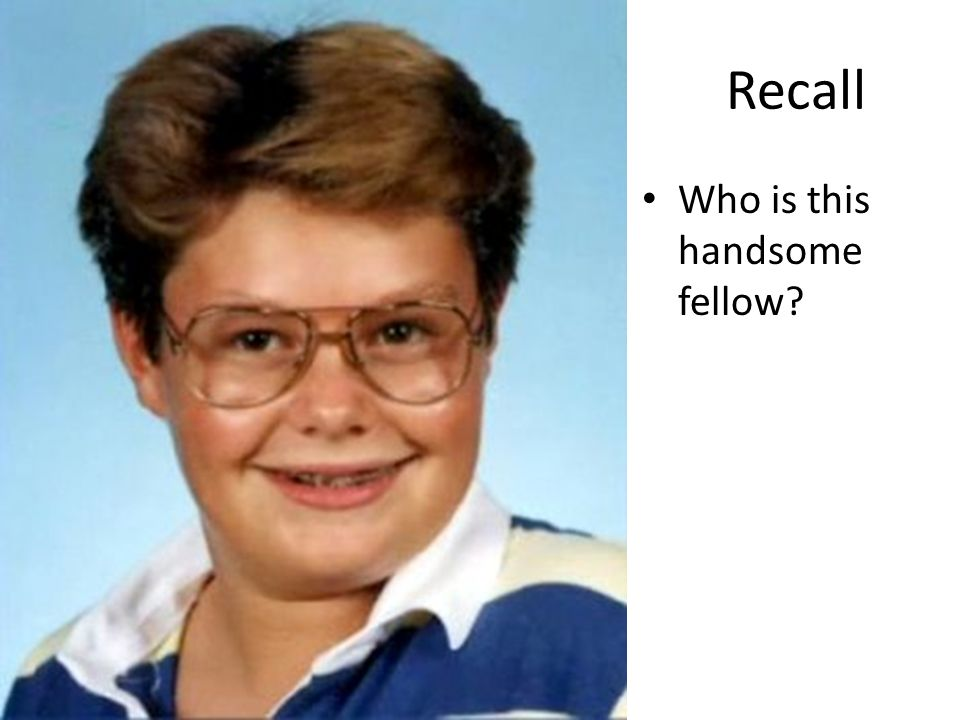Recall Who is this handsome fellow