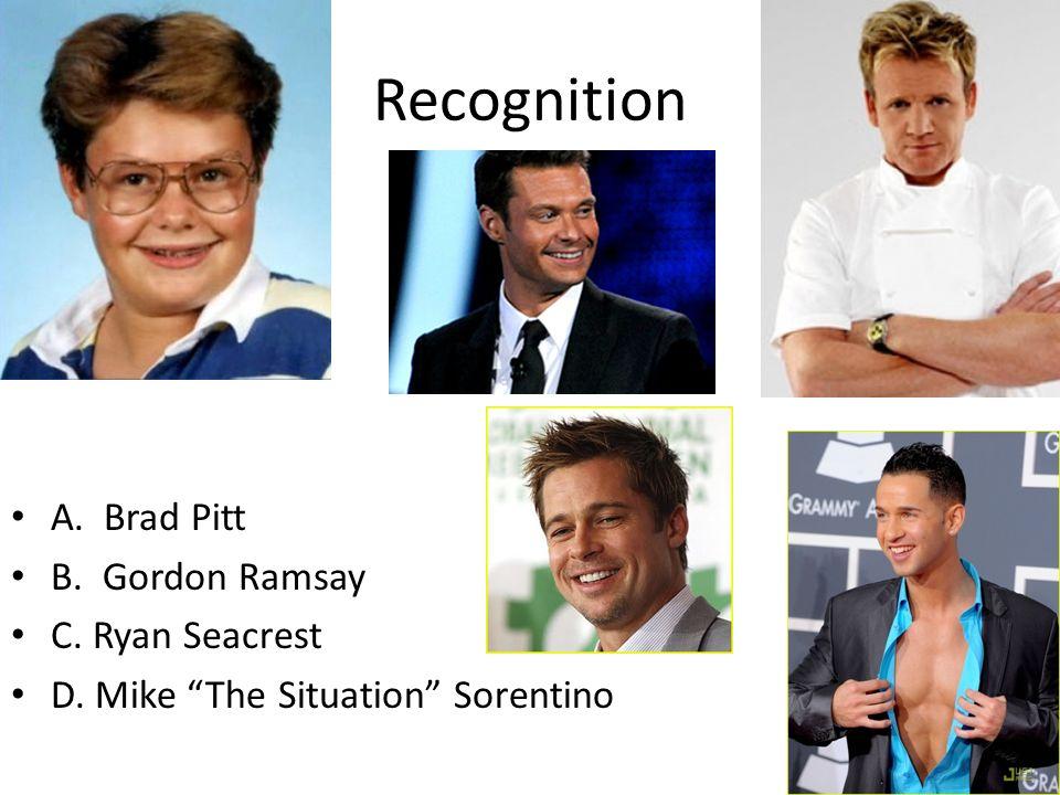 Recognition A. Brad Pitt B. Gordon Ramsay C. Ryan Seacrest