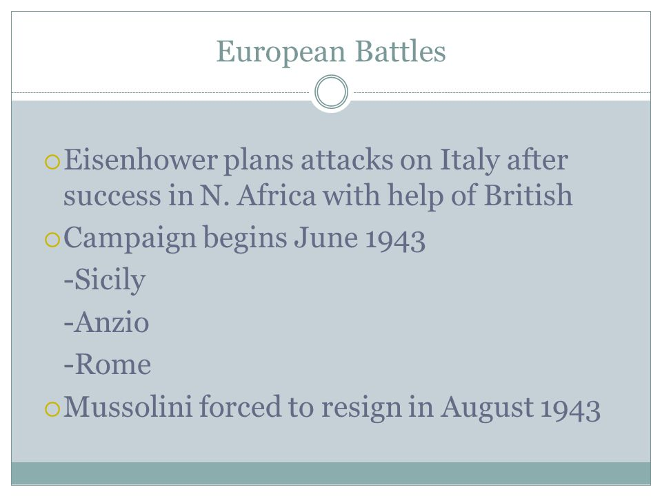 European Battles Eisenhower plans attacks on Italy after success in N. Africa with help of British.