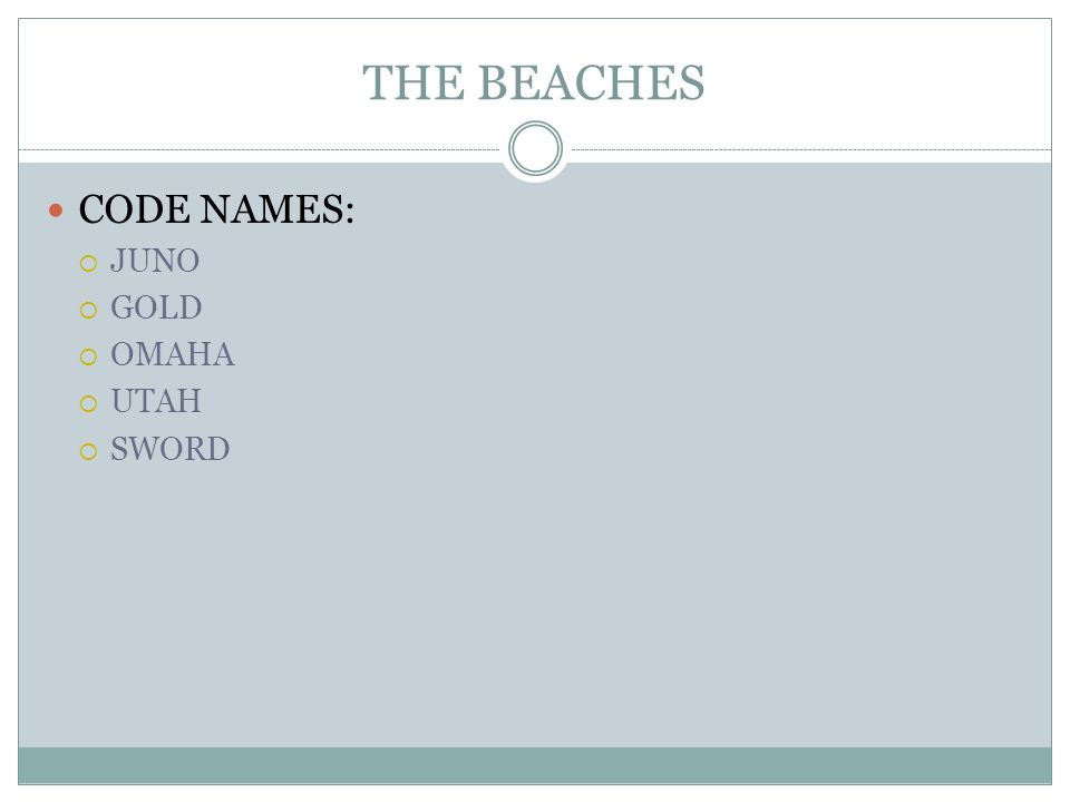 THE BEACHES CODE NAMES: JUNO GOLD OMAHA UTAH SWORD