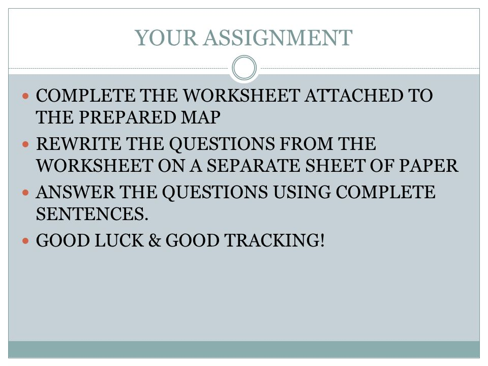 YOUR ASSIGNMENT COMPLETE THE WORKSHEET ATTACHED TO THE PREPARED MAP