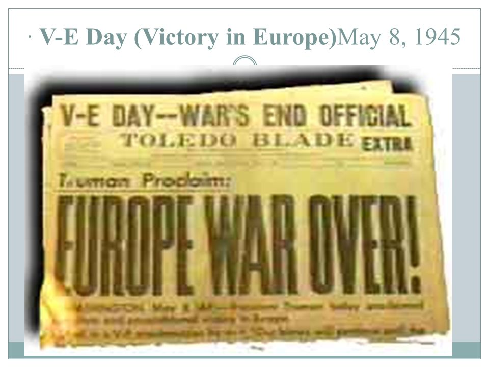 · V-E Day (Victory in Europe)May 8, 1945