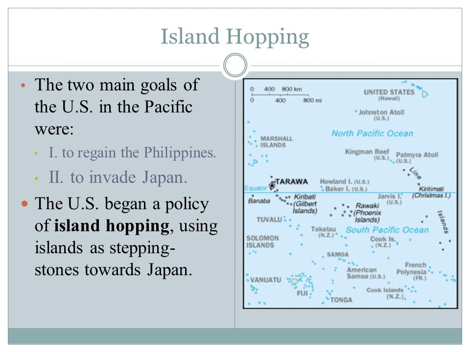 Island Hopping The two main goals of the U.S. in the Pacific were: