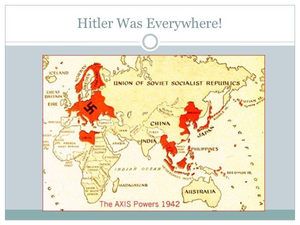 Hitler Was Everywhere!