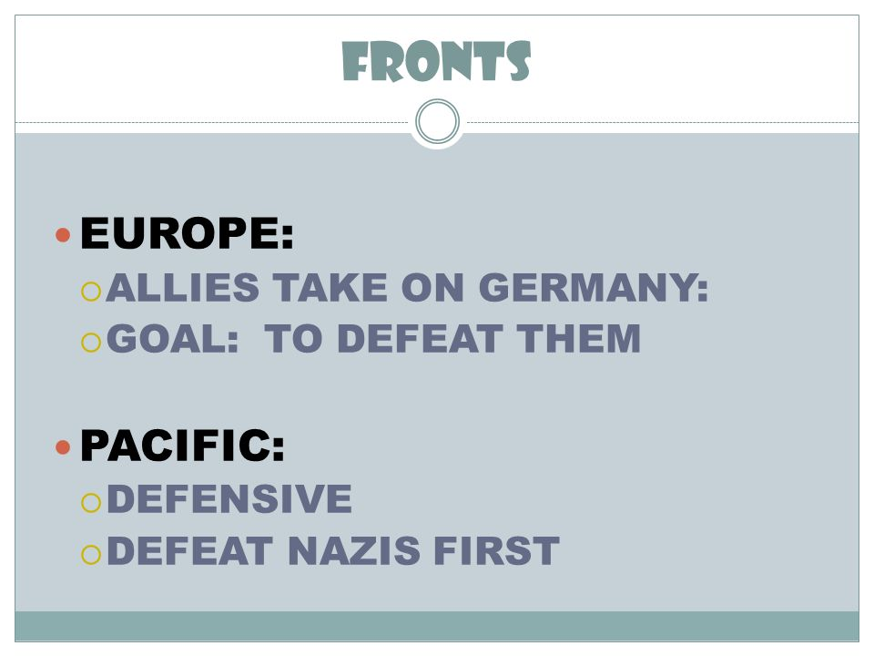 FRONTS EUROPE: PACIFIC: ALLIES TAKE ON GERMANY: GOAL: TO DEFEAT THEM