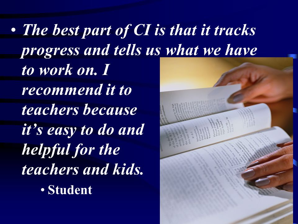 The best part of CI is that it tracks progress and tells us what we have to work on. I recommend it to teachers because it's easy to do and helpful for the teachers and kids.