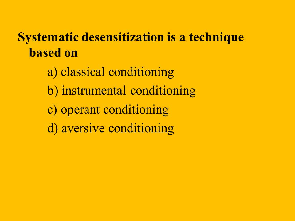 Systematic desensitization is a technique based on