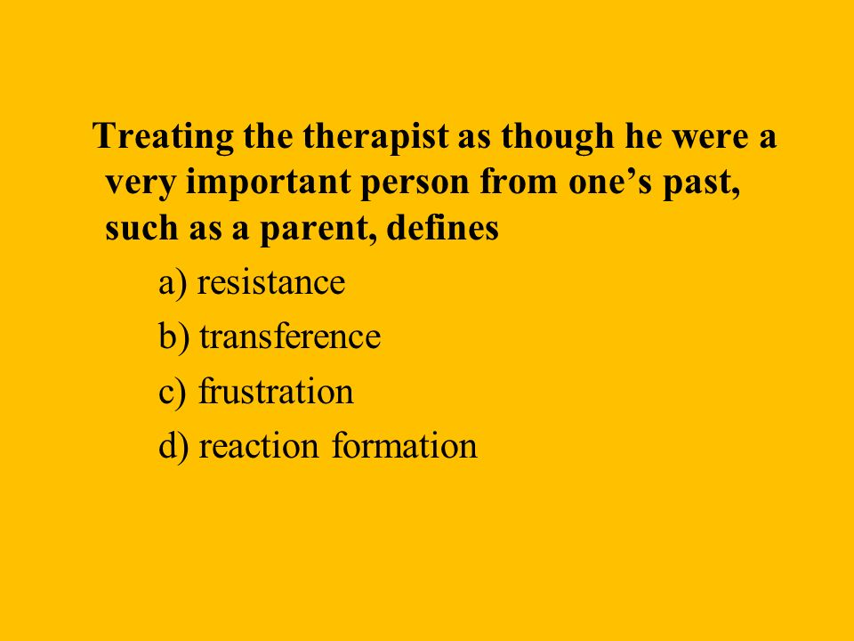 Treating the therapist as though he were a very important person from one's past, such as a parent, defines