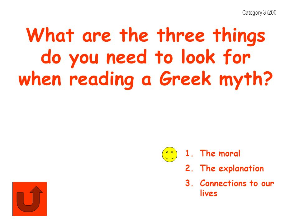 Category 3 /200 What are the three things do you need to look for when reading a Greek myth The moral.