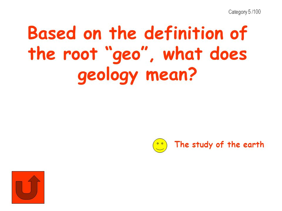 Based on the definition of the root geo , what does geology mean