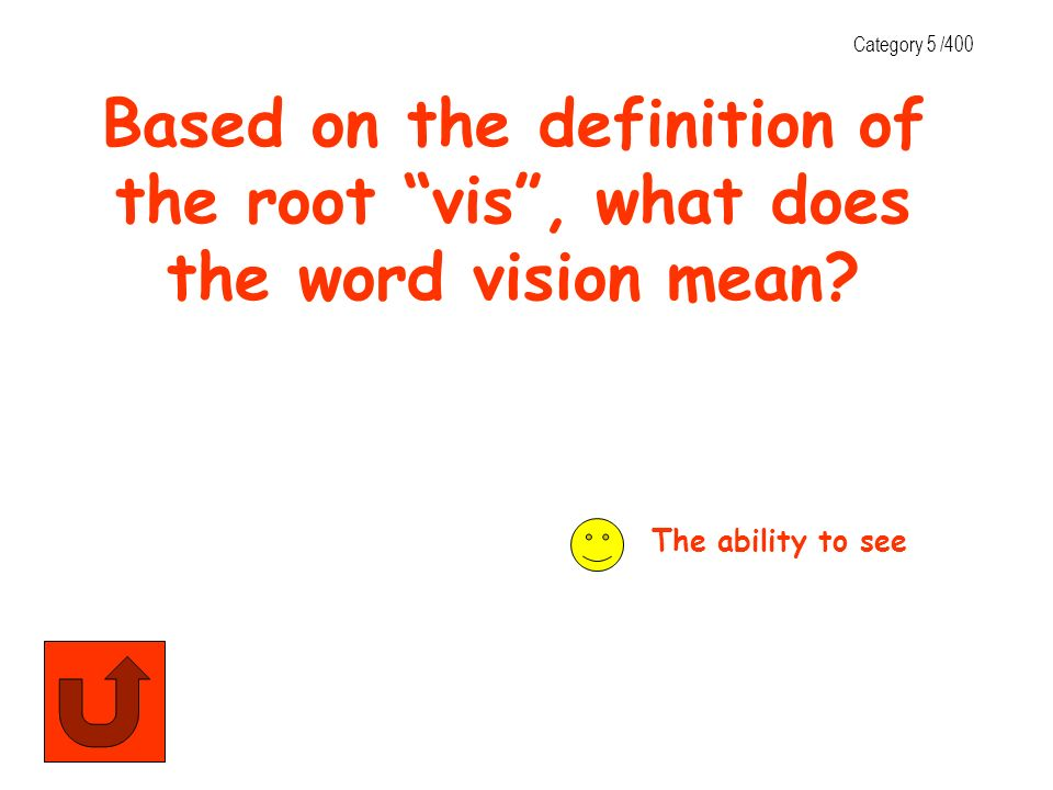 Category 5 /400 Based on the definition of the root vis , what does the word vision mean.