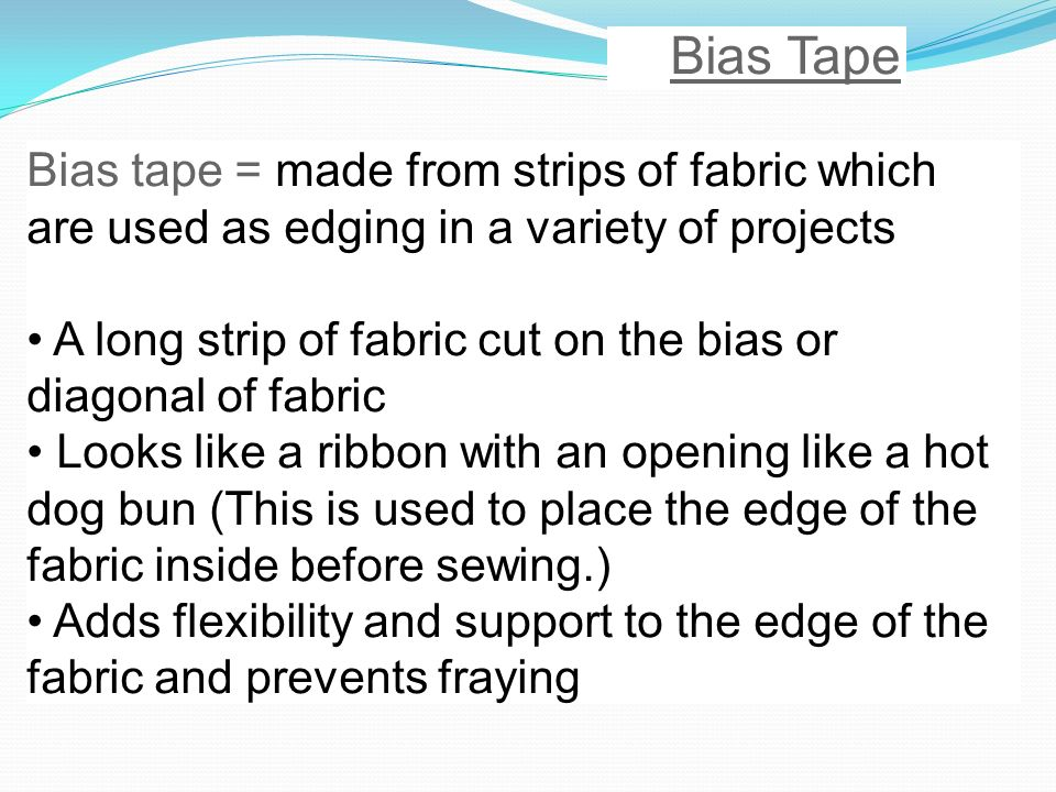Bias Tape Bias tape = made from strips of fabric which are used as edging in a variety of projects.