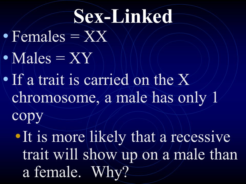 Sex-Linked Females = XX Males = XY