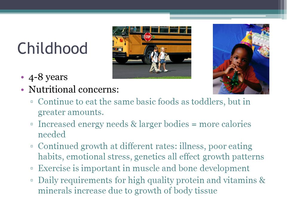 Childhood 4-8 years Nutritional concerns:
