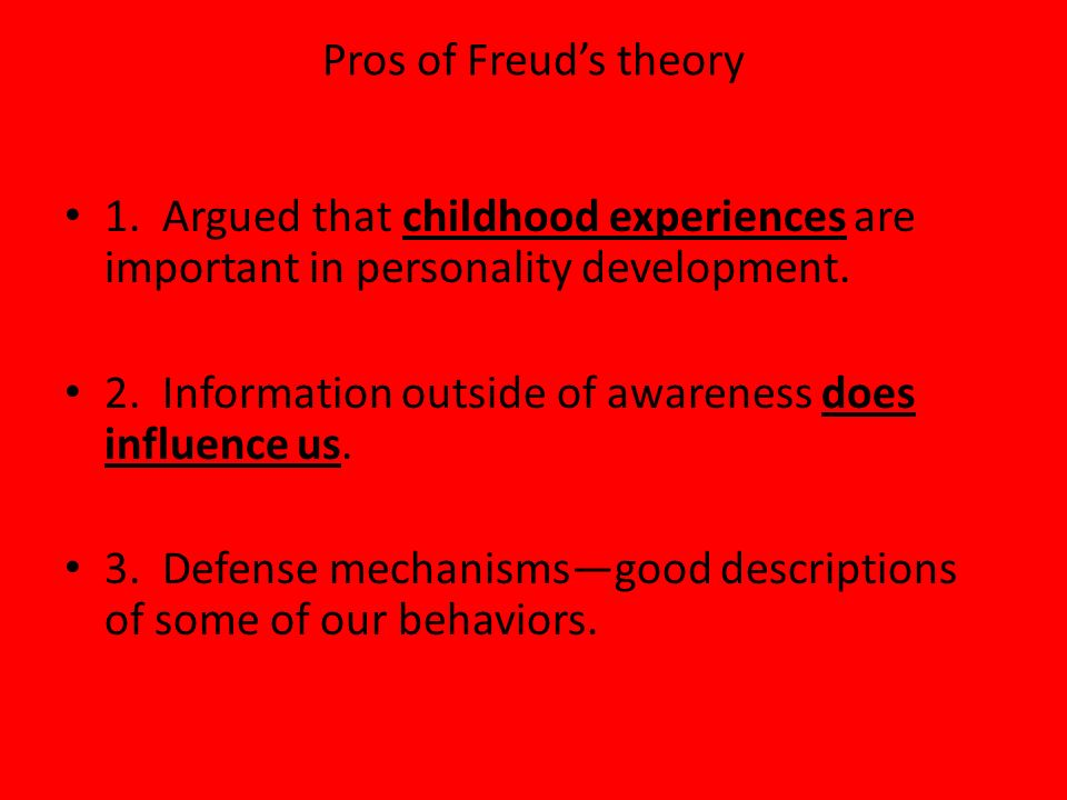 Pros of Freud's theory1. Argued that childhood experiences are important in personality development.