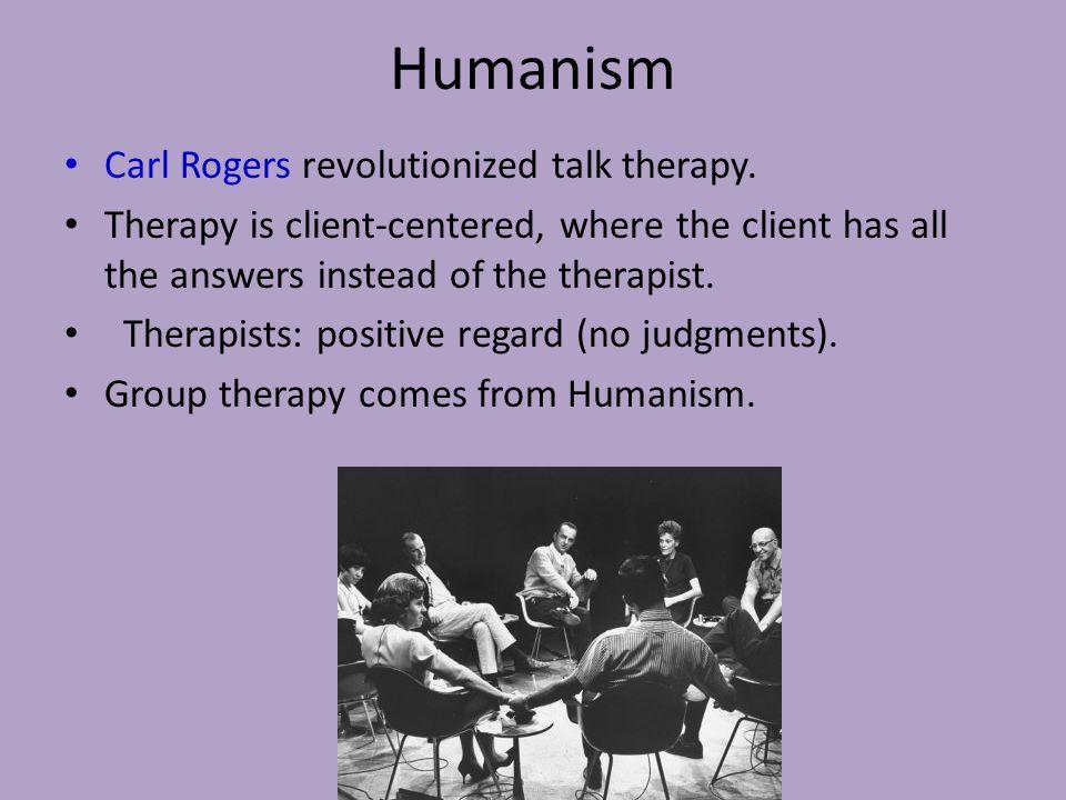 Humanism Carl Rogers revolutionized talk therapy.