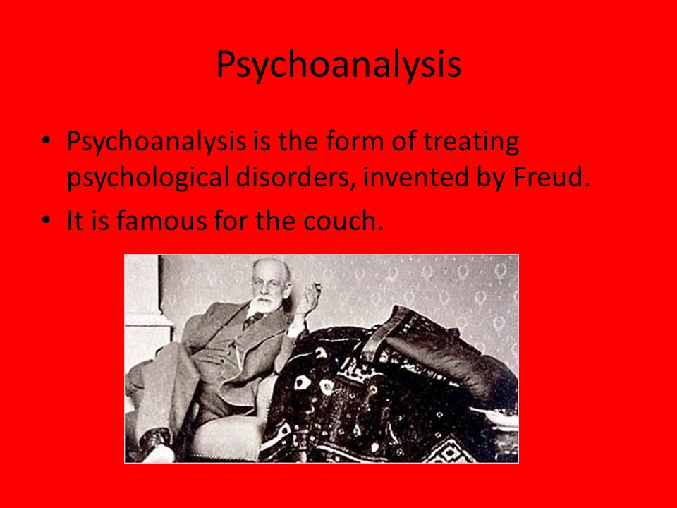 PsychoanalysisPsychoanalysis is the form of treating psychological disorders, invented by Freud.