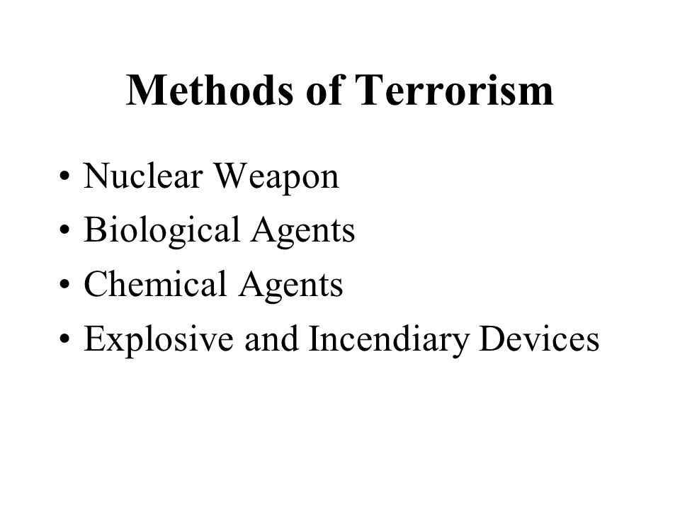 Methods of Terrorism Nuclear Weapon Biological Agents Chemical Agents