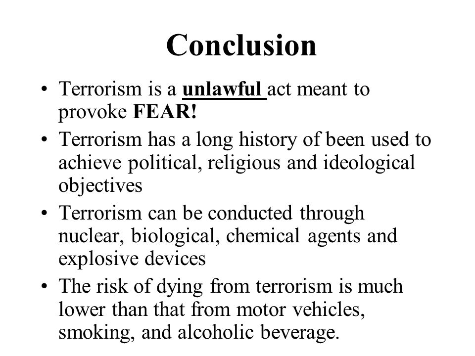 Conclusion Terrorism is a unlawful act meant to provoke FEAR!