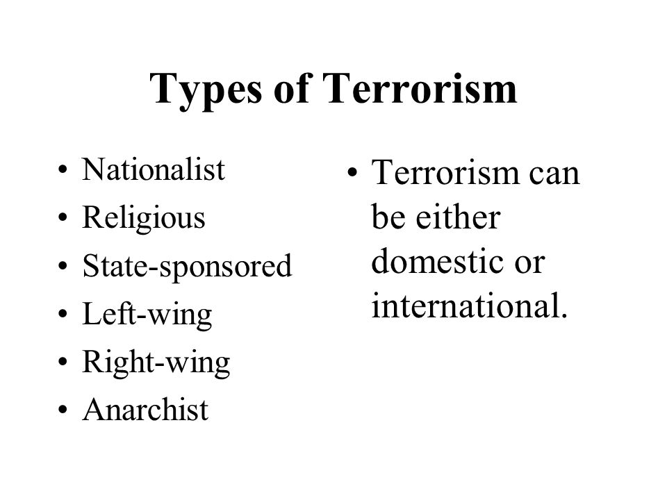 Types of Terrorism Terrorism can be either domestic or international.