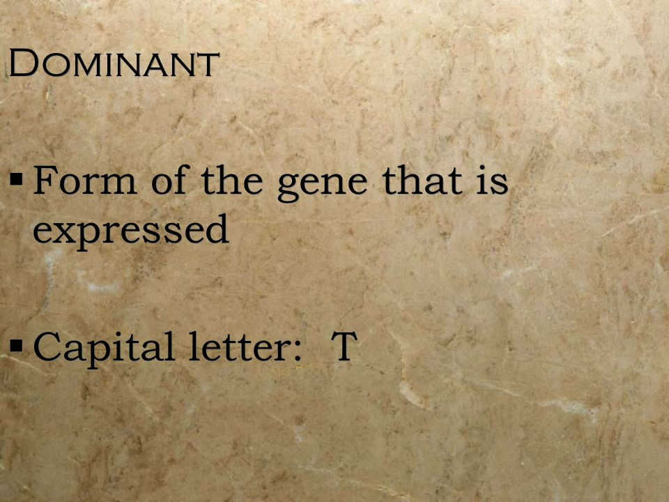 Dominant Form of the gene that is expressed Capital letter: T
