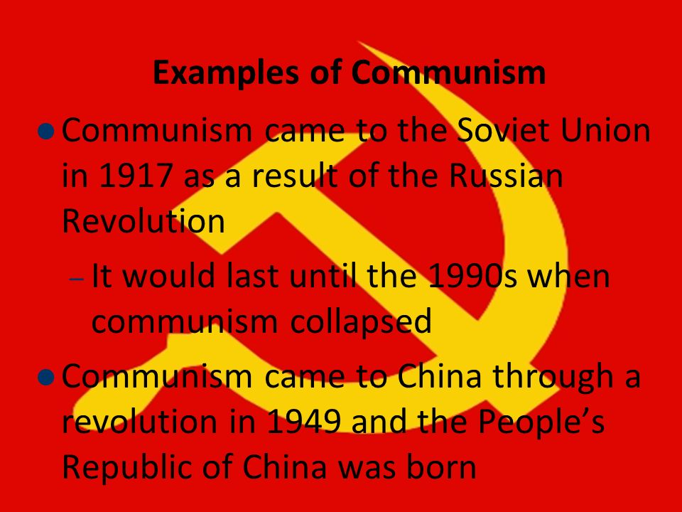 Examples of Communism Communism came to the Soviet Union in 1917 as a result of the Russian Revolution.