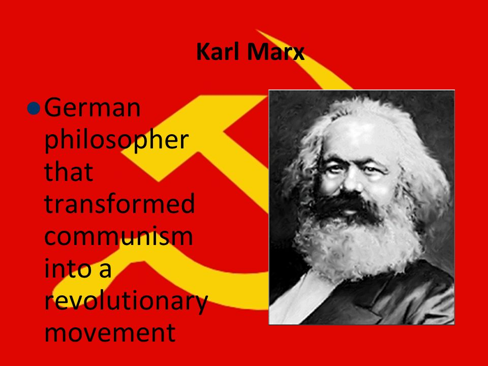 Karl Marx German philosopher that transformed communism into a revolutionary movement