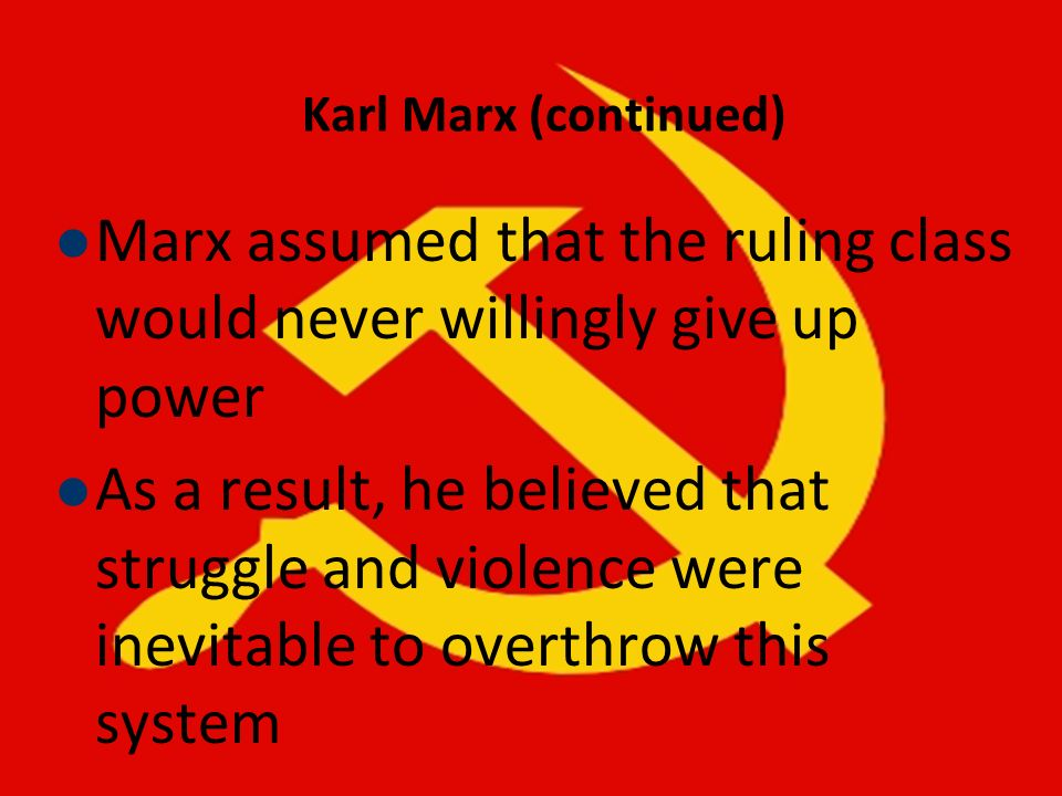 Marx assumed that the ruling class would never willingly give up power