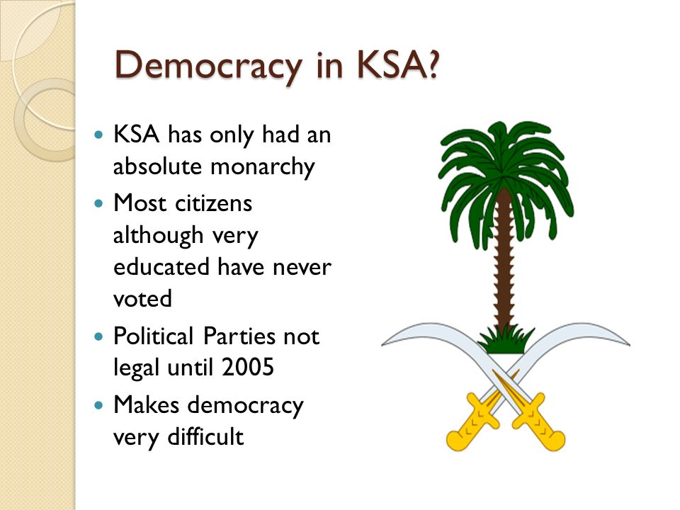 Democracy in KSA KSA has only had an absolute monarchy