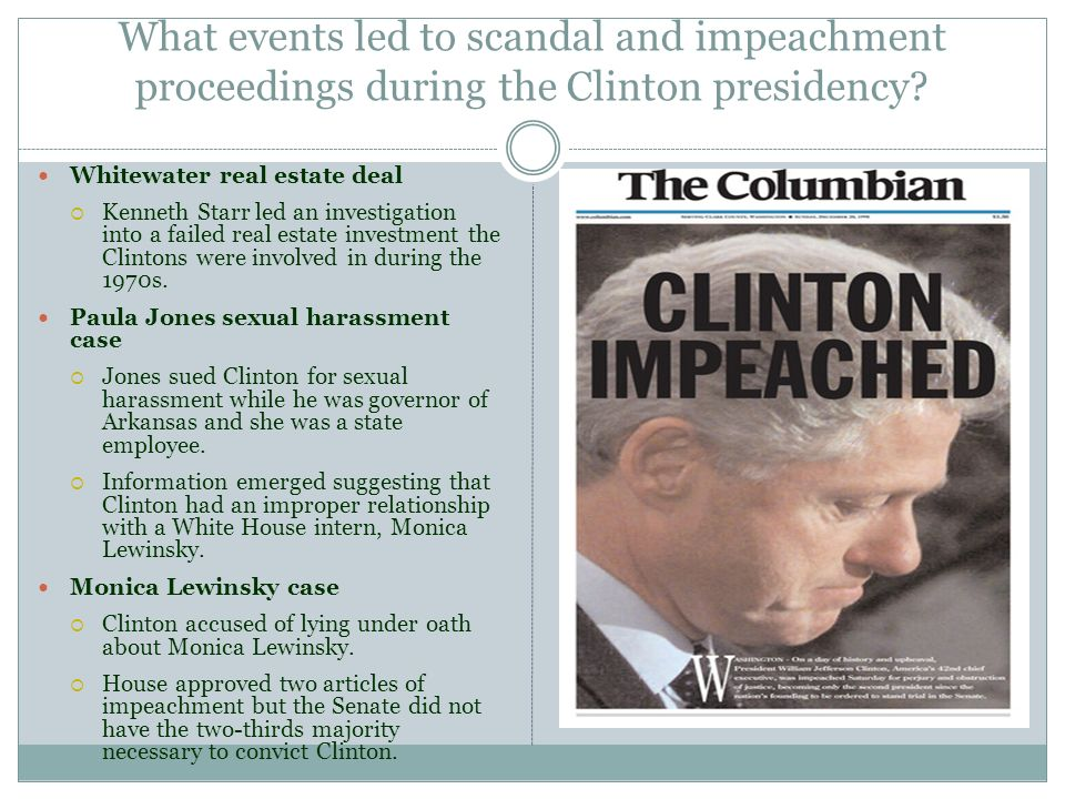 What events led to scandal and impeachment proceedings during the Clinton presidency