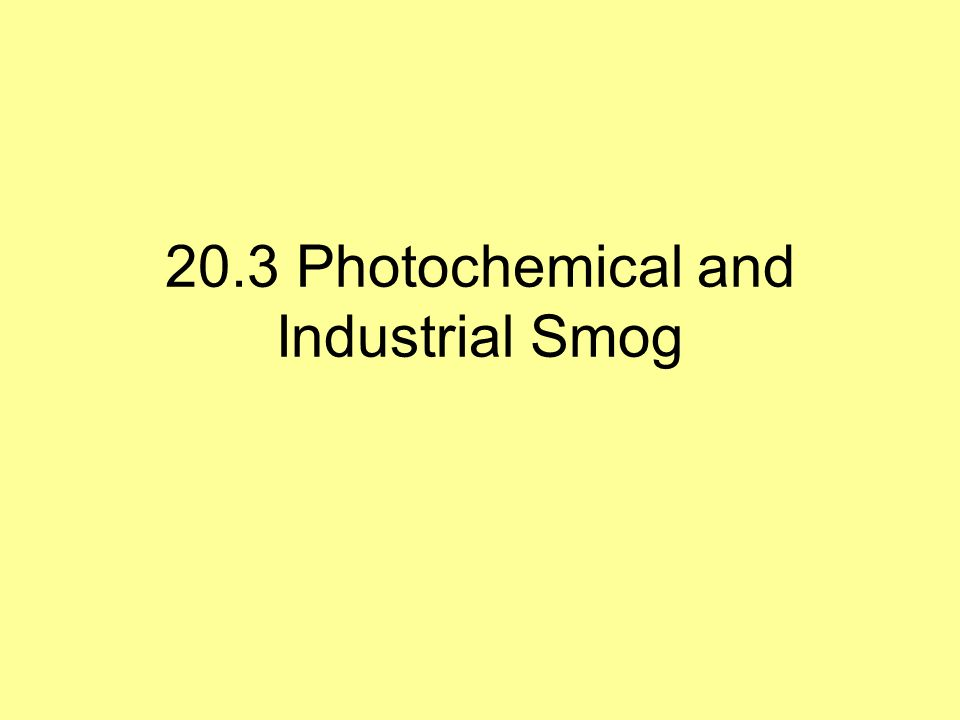 20.3 Photochemical and Industrial Smog