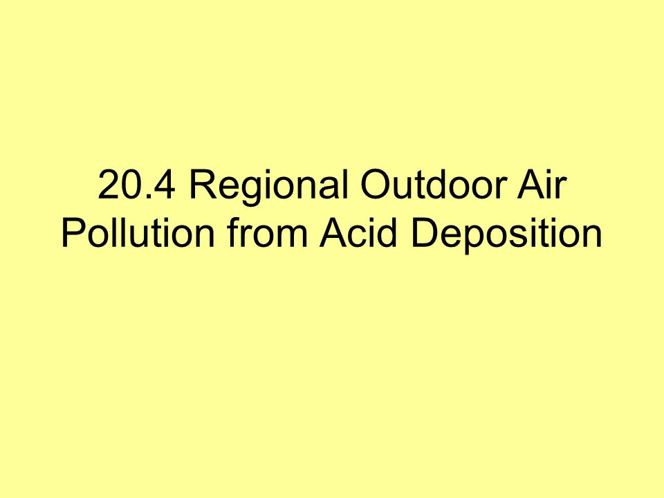 20.4 Regional Outdoor Air Pollution from Acid Deposition