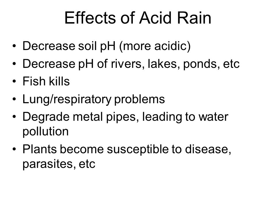Effects of Acid Rain Decrease soil pH (more acidic)