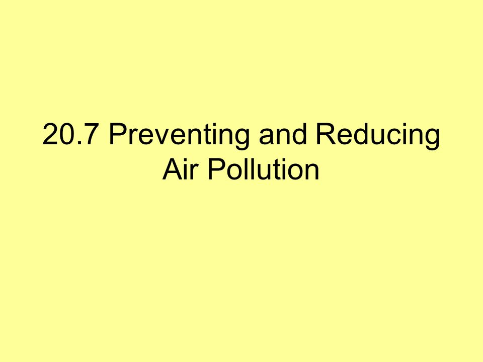 20.7 Preventing and Reducing Air Pollution