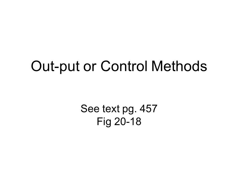 Out-put or Control Methods