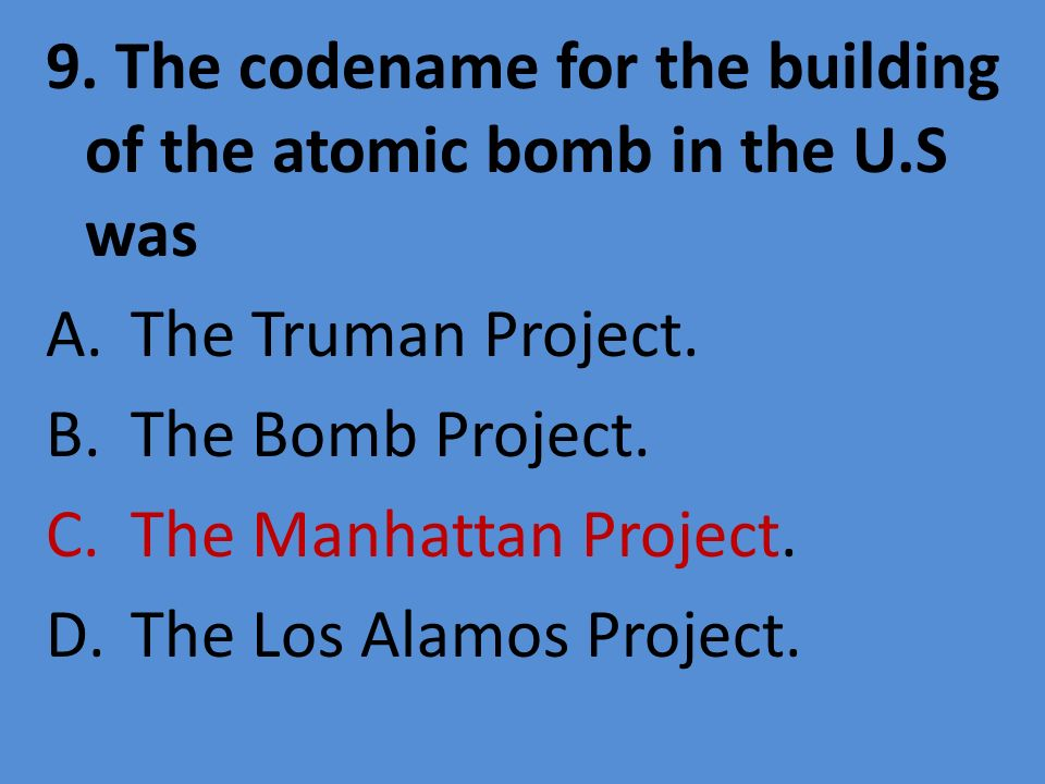 9. The codename for the building of the atomic bomb in the U.S was
