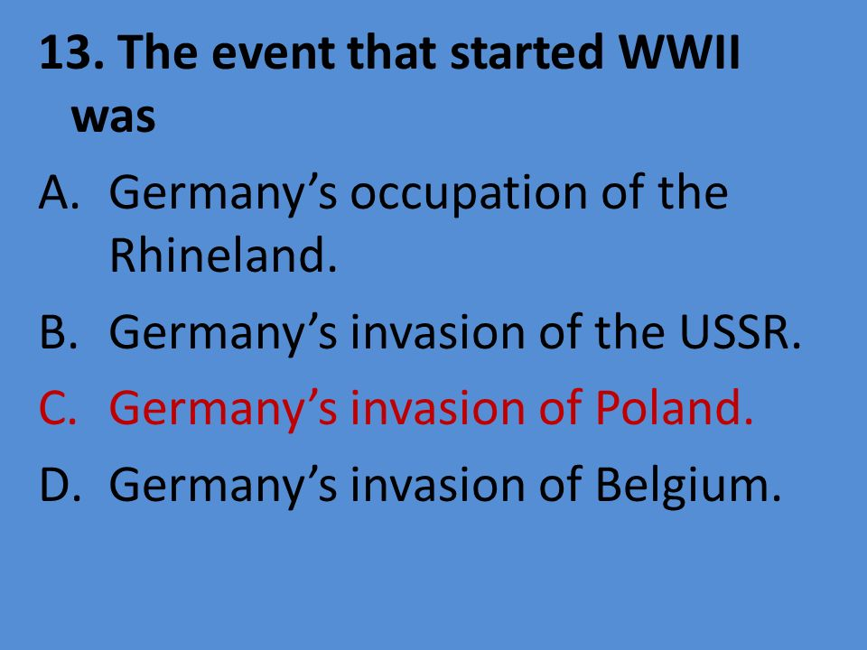 13. The event that started WWII was