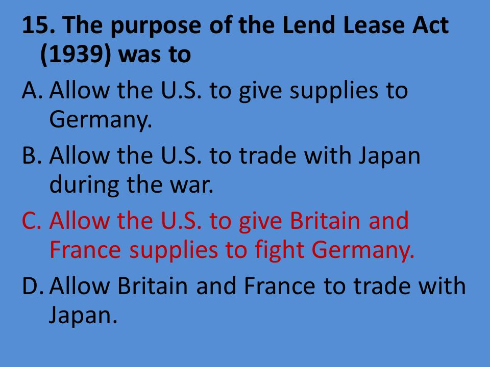 15. The purpose of the Lend Lease Act (1939) was to