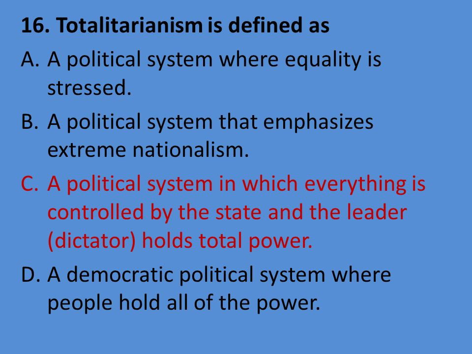 16. Totalitarianism is defined as
