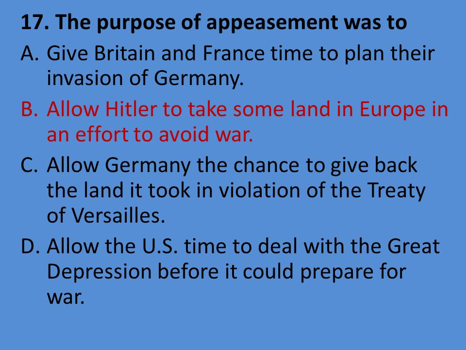 17. The purpose of appeasement was to