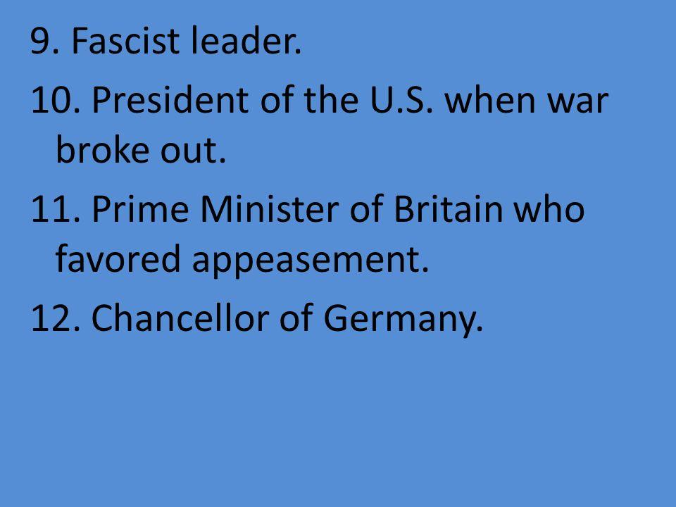 9. Fascist leader. 10. President of the U. S. when war broke out. 11