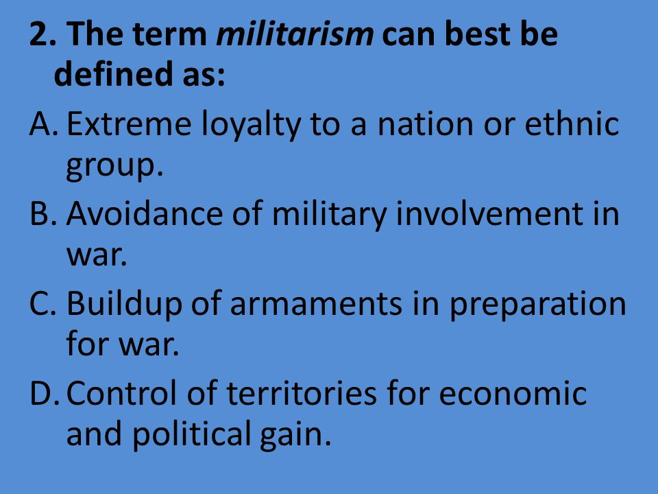 2. The term militarism can best be defined as: