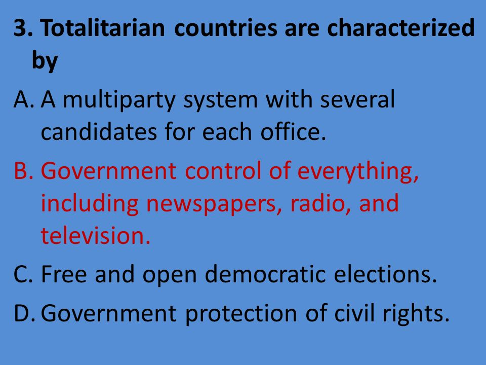 3. Totalitarian countries are characterized by