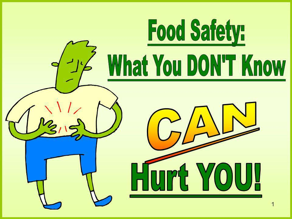 Food Safety: What You DON T Know CAN Hurt YOU!