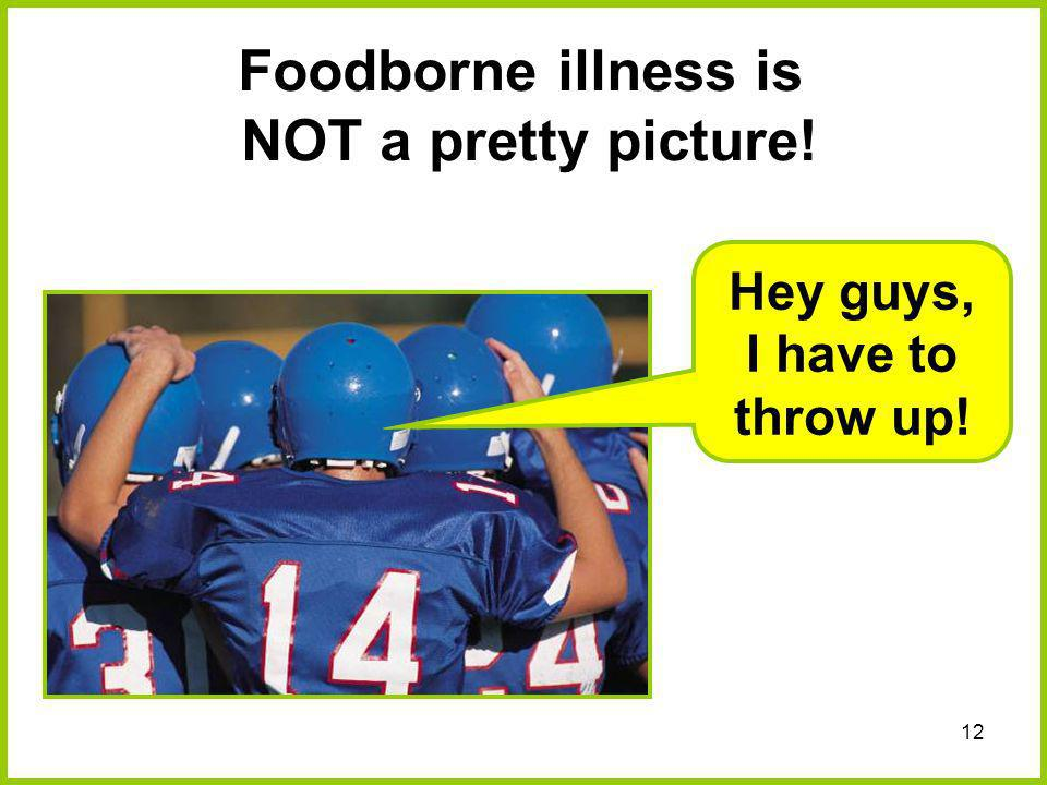 Foodborne illness is NOT a pretty picture!