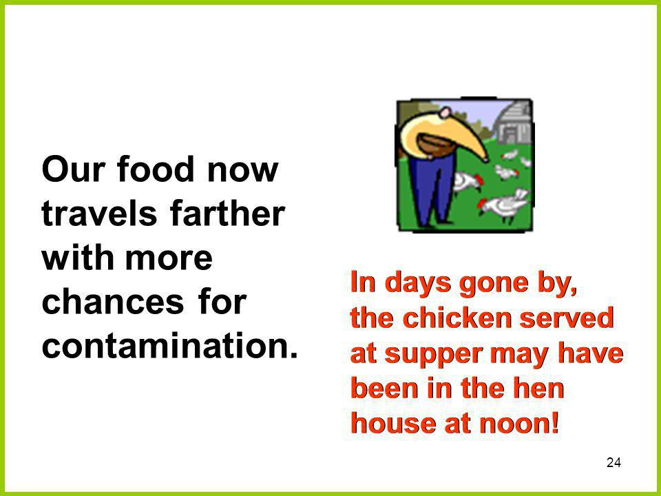 Our food now travels farther with more chances for contamination.