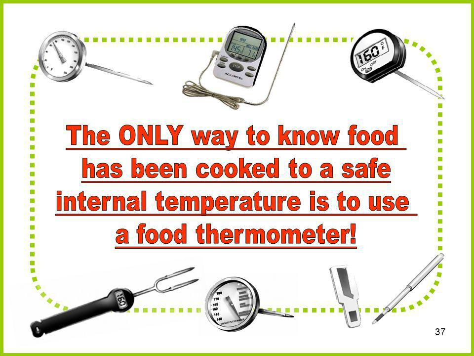 The ONLY way to know food has been cooked to a safe