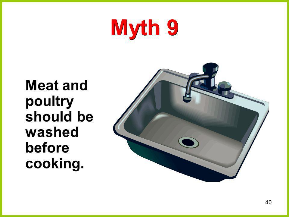Myth 9 Meat and poultry should be washed before cooking.