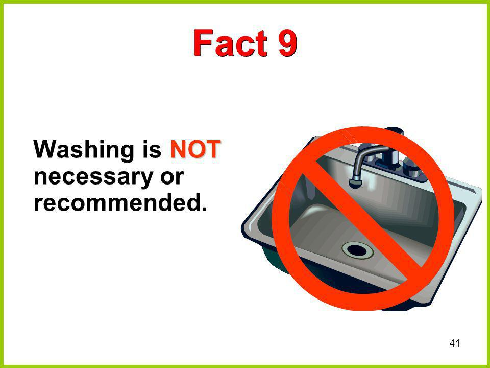 Fact 9 Washing is NOT necessary or recommended.